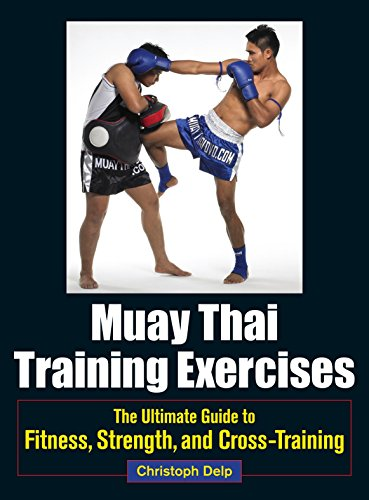 Muay Thai Training Exercises: The Ultimate Guide to Fitness, Strength, and Fight (Muay Thai Training)
