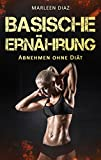 Basische Ernährung: Abnehmen ohne Diät (Basische Rezepte, Fettverbrennung, Säure-Basen-Haushalt) (German Edition)