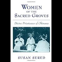 Women of the Sacred Groves: Divine Priestesses of Okinawa