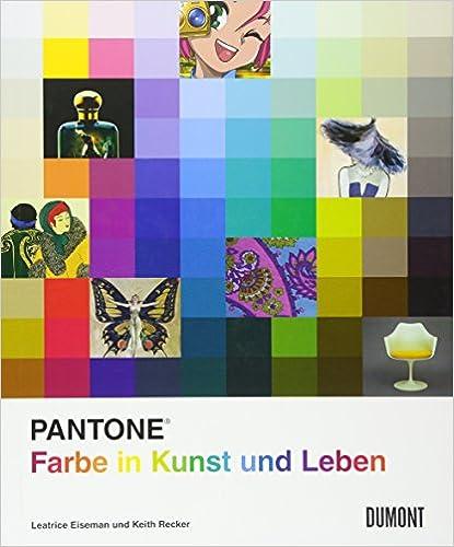Pantone - Farbe in Kunst und Leben (Leatrice Eisemann, Keith Recker)