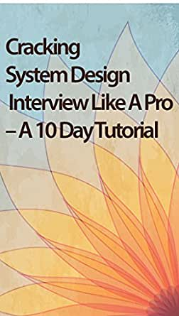 Amazon Com Cracking System Design Interview Like A Pro A 10 Day Tutorial Ebook Whiteteanerd Kindle Store