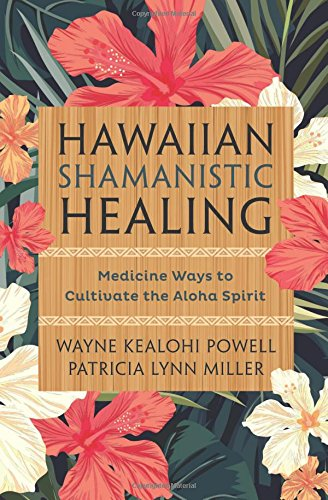 Read Online Hawaiian Shamanistic Healing: Medicine Ways to Cultivate the Aloha Spirit PDF