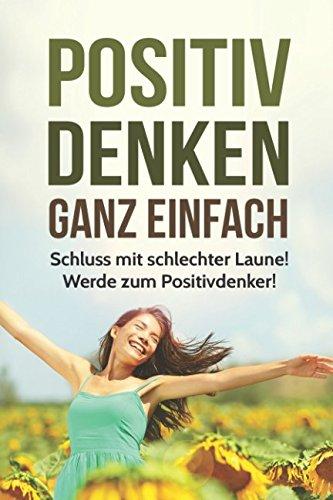 Positives Denken - Ganz Einfach!: Schluss mit schl...