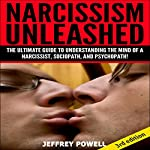 Narcissism Unleashed 2nd Edition: The Ultimate Guide to Understanding the Mind of a Narcissist, Sociopath, and Psychopath | Jeffrey Powell