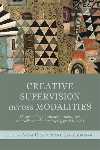 Creative Supervision Across Modalities: Theory and applications for therapists, counsellors and other helping profession