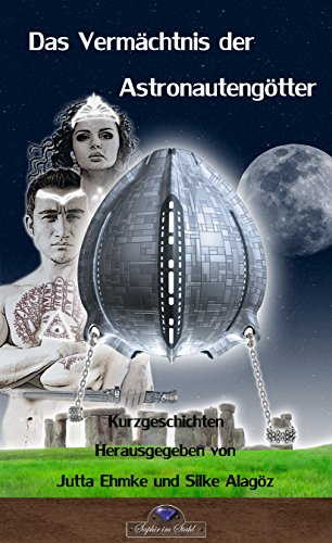 Das Vermächtnis der Astronautengötter (German Edition)