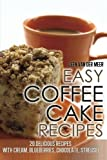 Easy Coffee Cake Recipes: 20 Delicious Recipes with Cream, Blueberries, Chocolate, Streusel