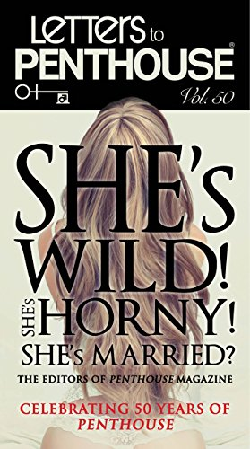 Letters to Penthouse Vol. 50: She's Wild! She's Horny! She's Married?