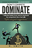 Don't Compete Dominate: 7 Effective Habits if you want to dominate the competition like bad a$$