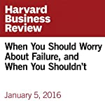When You Should Worry About Failure, and When You Shouldn't | Art Markman
