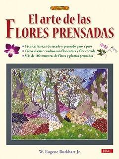 El arte de las flores prensadas / The art of pressed flowers (Spanish Edition)