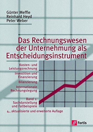 Das Rechnungswesen der Unternehmung als Entscheidungsinstrument, Bd.1, Sachdarstellung und Fallbeispiele