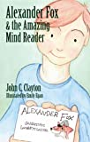 Alexander Fox and the Amazing Mind Reader, John C. Clayton, 1573922218