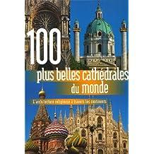 100 plus belles cathédrales dumonde