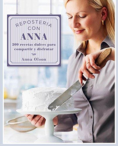 Repostería con Anna: 200 recetas dulces para compartir y disfrutar (Spanish Printing)