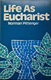 Life As Eucharist, W. Norman Pittenger, 0802815421