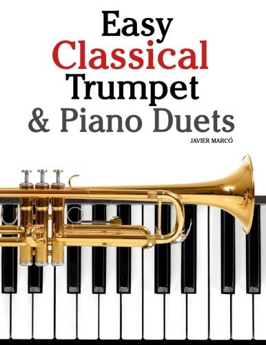Trumpet Duet Music (Easy Classical Trumpet & Piano Duets: Featuring music of Bach, Grieg, Wagner, Strauss and other composers)