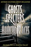 img - for Ghosts, Specters, and Haunted Places (Mysteries Uncovered, Secrets Declassified) book / textbook / text book
