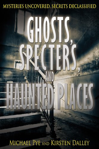 Download Ghosts, Specters, and Haunted Places (Mysteries Uncovered, Secrets Declassified) PDF