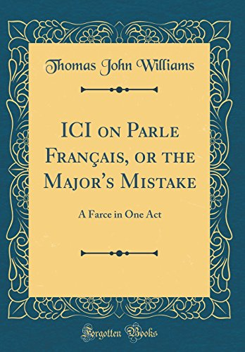 ICI on Parle Français, or the Major's Mistake: A Farce in One Act (Classic Reprint)