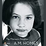 The Mistress's Daughter: A Memoir | A. M. Homes