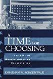 A Time for Choosing, Jonathan Schoenwald and Jonathan M. Schoenwald, 0195157265