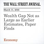 Wealth Gap Not as Large as Earlier Estimates, Paper Finds | David Harrison