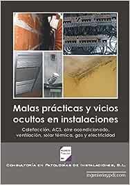 Malas prácticas y vicios ocultos en instalaciones. Calefacción, ACS, aire acondicionado, ventilación, solar térmica, gas y electricidad.
