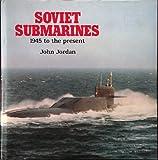 Soviet Submarines 1945 to the Present, John Jordan, 0853689415