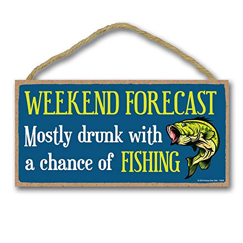- Honey Dew Gifts Fishing Decor, Weekend Forecast Mostly Drunk with a Chance of Fishing - 5 x 10 inch Hanging Sign, Wall Art, Decorative Wood Sign, Nautical Decor