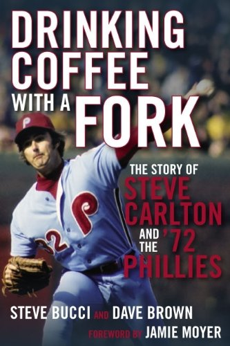 Drinking Coffee With a Fork: The Story of Steve Carlton and the '72 Phillies ()