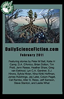Daily Science Fiction Stories of February 2011 by [Reese, Jenn, Rambo, Cat, van Eekhout, Greg, Shaw, Heather, What, Leslie, Pratt, Tim, Lake, Jay, Hoffman, Nina Kiriki]