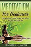 Meditation For Beginners  A Step By Step Guide To Calming  Your Mind, Reducing Stress, And  Living Longer Starting Today (Self Improvement) (Volume 1)