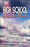 High School Dawn to Dusk, Buffy Geiger, 160474765X