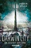 Darwin City: Die Letzten der Erde (Die Dire-Earth-Trilogie, Band 1)