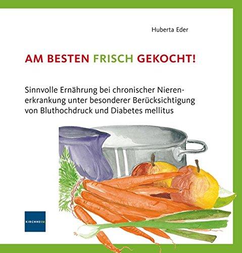 am-besten-frisch-gekocht-sinnvolle-ernhrung-bei-chronischer-nierenerkrankung-unter-besonderer-bercksichtigung-von-bluthochdruck-und-diabetes-mellitus