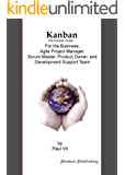 Kanban, The Kanban guide, For the Business, Agile Project Manager, Scrum Master, Product Owner and Development Support Team (Toyota way, Toyota,) (English Edition)