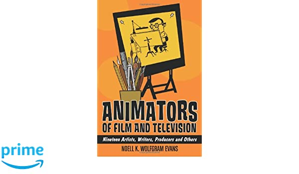 Animators of Film and Television: Nineteen Artists, Writers, Producers and Others