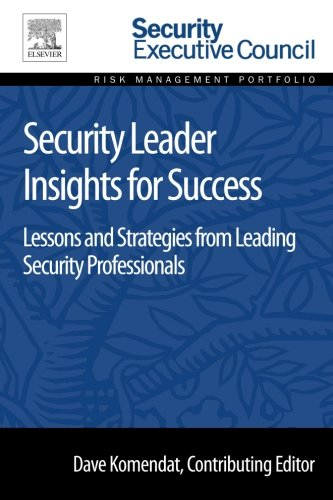 Security Leader Insights For Success: Lessons And Strategies From Leading Security Professionals (Risk Management Portfolio)