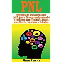PNL - Programmation Neuro Linguistique : la PNL pour le développement personnel et professionnel avec exercice PNL pratique pour atteindre l'excellence et le bonheur (French Edition)