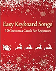 Easy Keyboard Songs - 40 Christmas Carols For Beginners: All Sheet Music In 2 Versions (with & without letter notes)