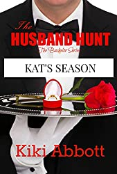 The Husband Hunt ~ Kat's Season: (A Short Story Based on Reality TV show The Bachelor) (The Bachelor Series Book 2)