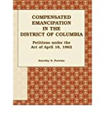 img - for Compensated Emancipation in the District of Columbia: Petitions Under the Act of April 16, 1862 (Paperback) - Common book / textbook / text book