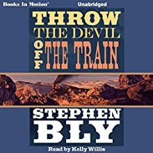 Throw the Devil off the Train Audiobook by Stephen Bly Narrated by Kelly Willis