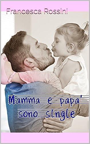 Francesca Rossini - Mamma e papà sono single (2016)