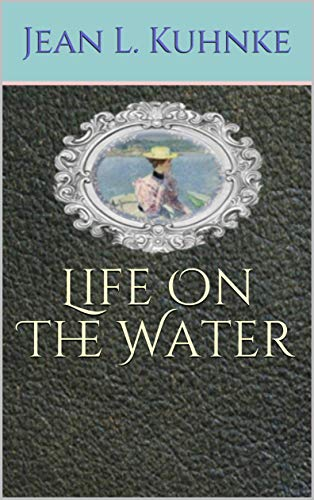 Life On The Water by [Kuhnke, Jean L.]