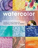 img - for Watercolor Essentials: Hands-On Techniques for Exploring Watercolor In Motion book / textbook / text book