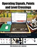 Operating Signals, Points and Level Crossings: A Mechanical, Electrical and Electronic Guide for Railway Modellers