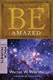 Be Amazed (Minor Prophets): Restoring an Attitude of Wonder and Worship (The BE Series Commentary)