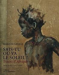 Sais-tu où va le soleil ? : Traces d'Afrique par Marion Lesage